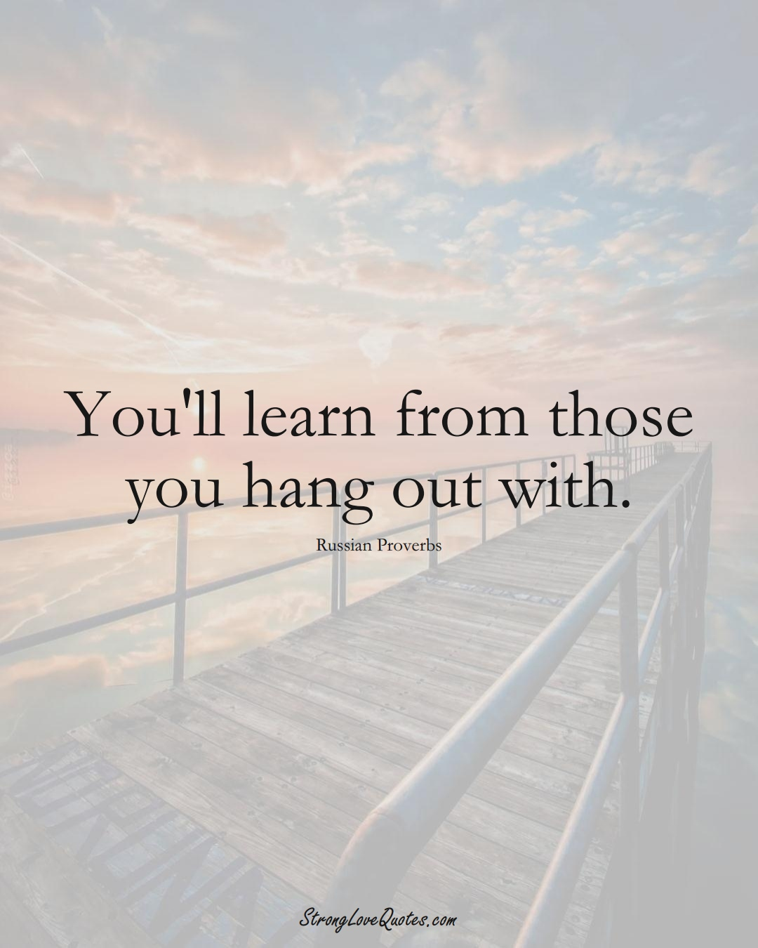 You'll learn from those you hang out with. (Russian Sayings);  #AsianSayings