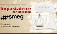 Logo Gratta & Vinci il Natale Sapori 1832: vinci gratis 10 forniture e impastatrice Smeg