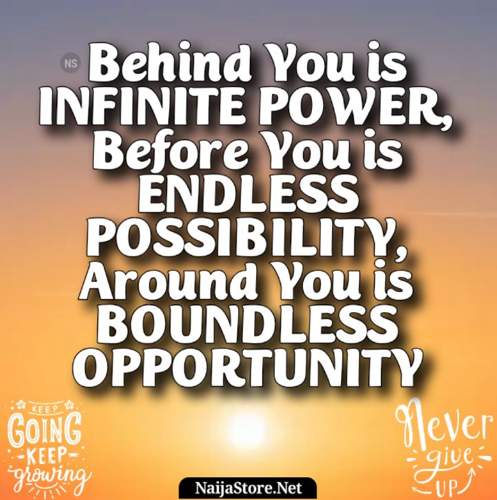 Motivation: Behind You is INFINITE POWER, Before You is ENDLESS POSSIBILITY, Around You is BOUNDLESS OPPORTUNITY - Quotes