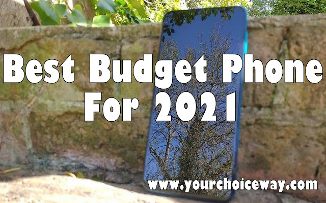 Best Budget Phone For 2021 - Your Choice Way
