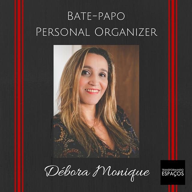 Bate-papo com a Personal Organizer Débora Monique