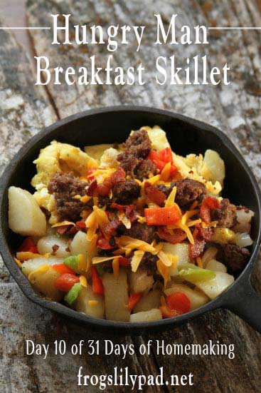 Looking for a different meal for supper? The Hungry Man Breakfast Skillet is just what you want. Day 10 of 31 Days of Homemaking Series at frogslilypad.net