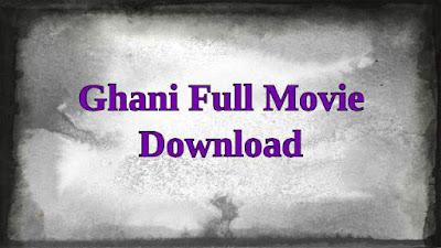 Ghani Full Movie Download