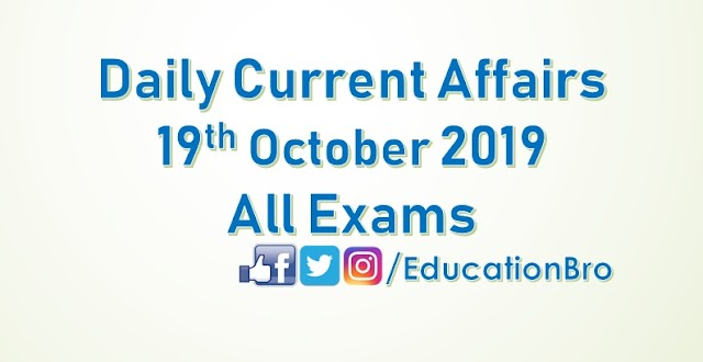 Daily Current Affairs 19th October 2019 For All Government Examinations