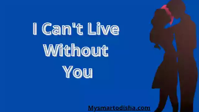 I Can't Live Without You in Odia Oriya Language