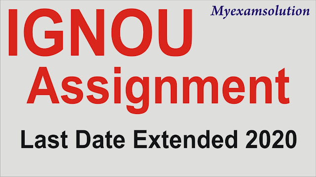 IGNOU Assignment Last Date Extended ; IGNOU Assignment Last Date Extended for December 2020
