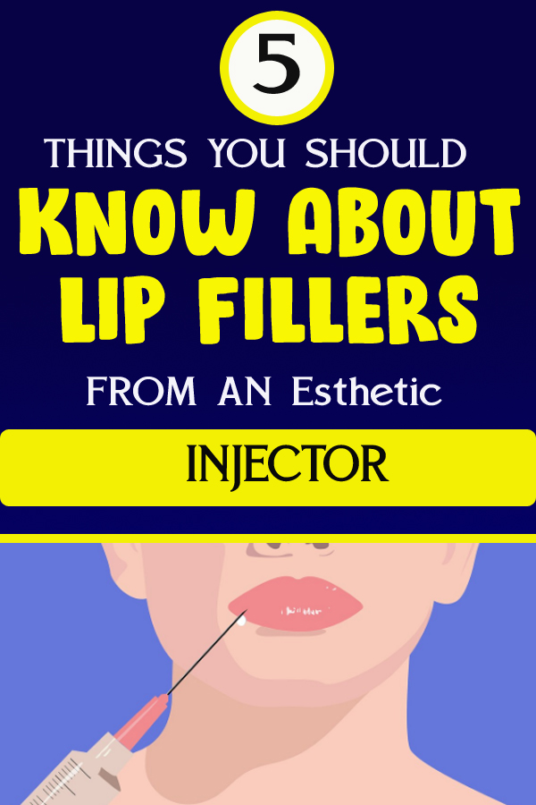 5 THINGS YOU SHOULD KNOW ABOUT LIP FILLERS FROM AN Esthetic INJECTOR