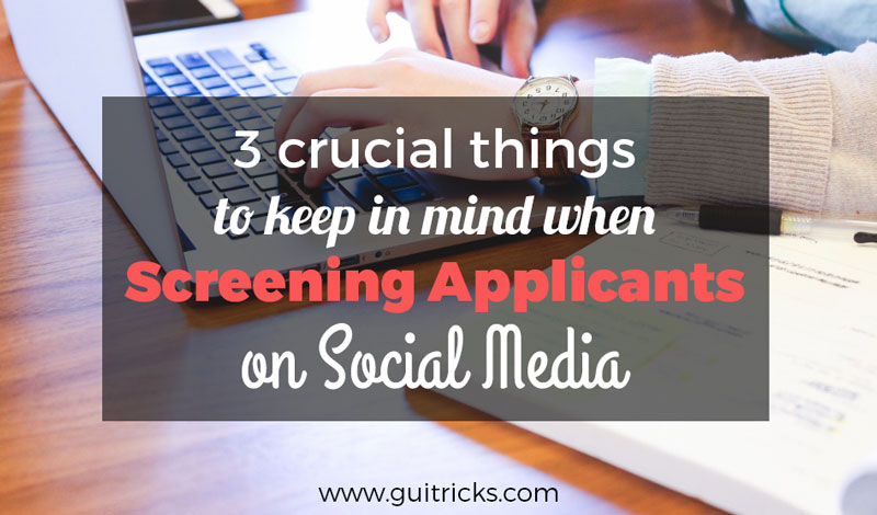 Things To Keep In Mind When Screening Applicants On Social Media
