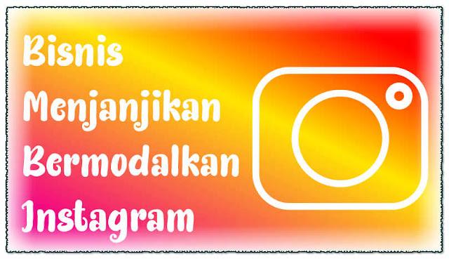 Bisnis Menjanjikan Bermodalkan Instagram