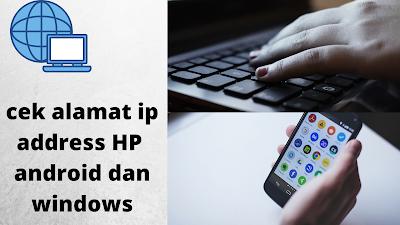 cek alamat ip address hp android dan laptop windows