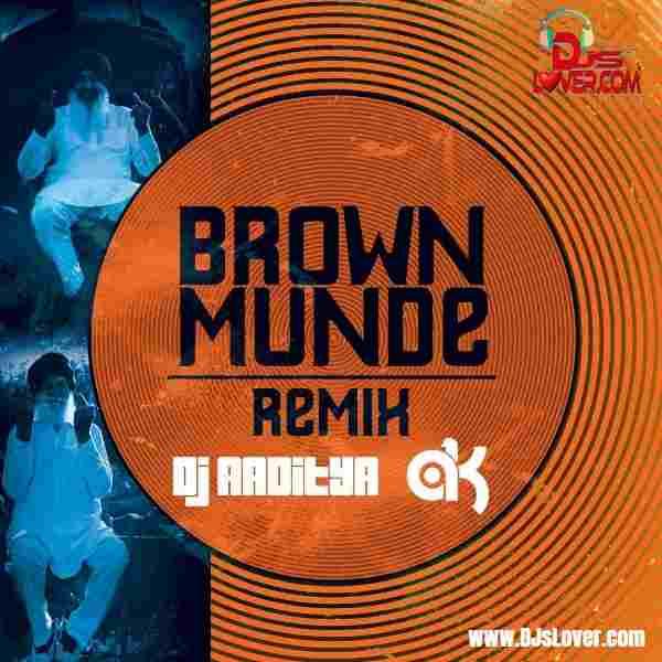 Brown Munde Remix DJ Aaditya x DJ AK mp3 download