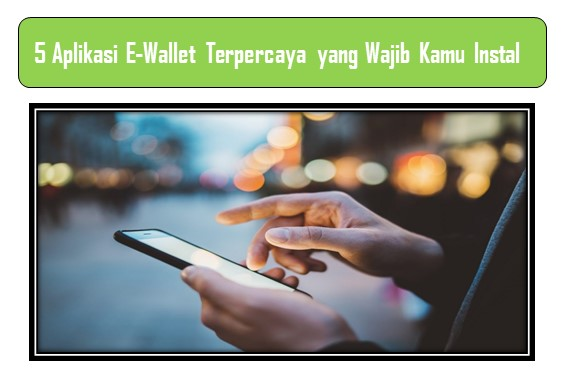 5 Aplikasi E-Wallet Terpercaya