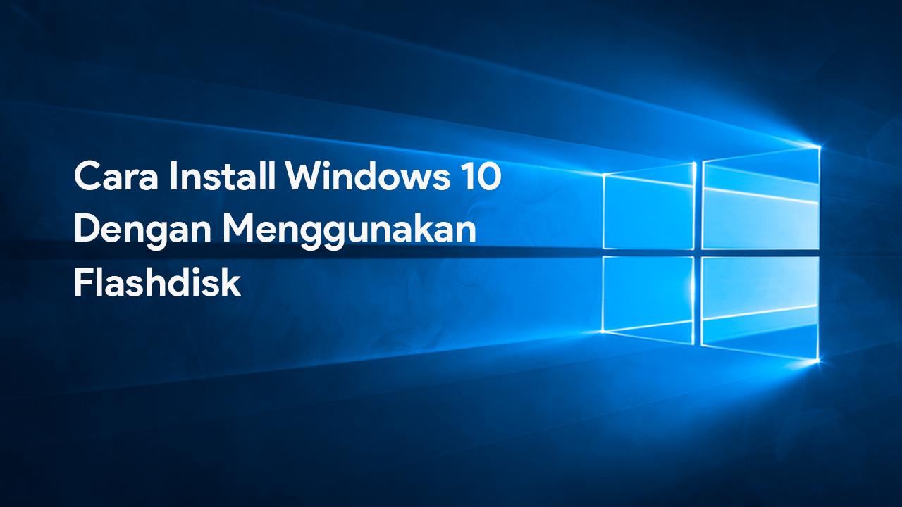 Tutorial Cara Install Windows 10 Menggunakan Flashdisk ...