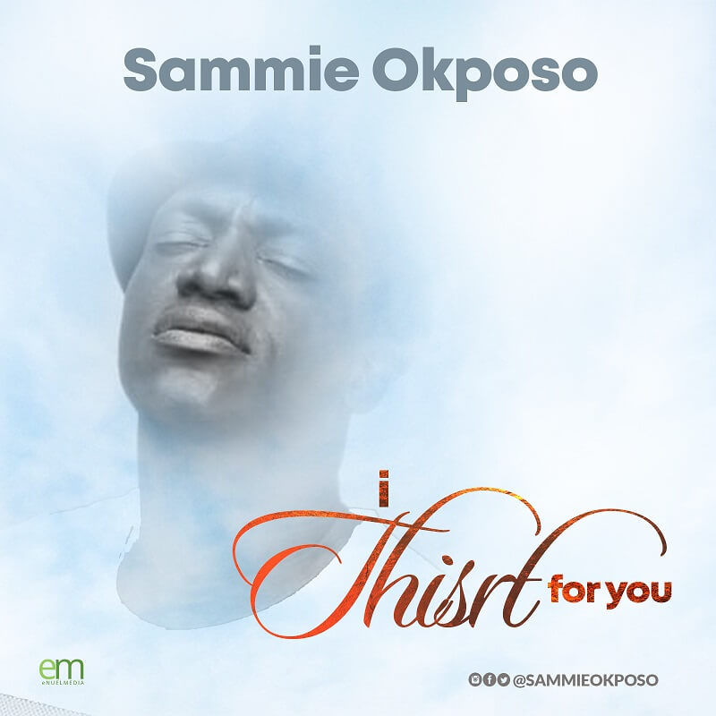 Sammie Okposo - I Thirst For You Mp Download