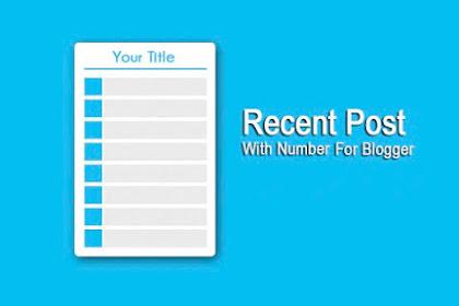 Cara Membuat Recent Posts Dengan Nomor Pada Blog Di Blogger
