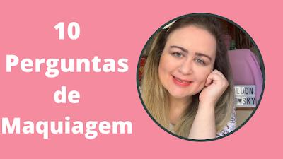 TAG: 10 PERGUNTAS DE MAQUIAGEM