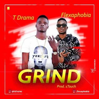 [Music] T Drama Ft. Flex A – Grind