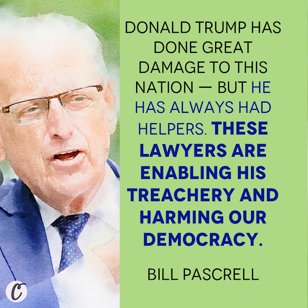 Donald Trump has done great damage to this nation — but he has always had helpers. These lawyers are enabling his treachery and harming our democracy. — Rep. Bill Pascrell, a Democrat from New Jersey