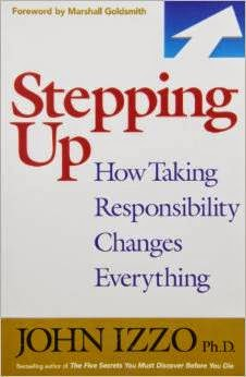 Stepping Up, How Taking Responsibility Changes Everything Pdf Book By John B. Izzo