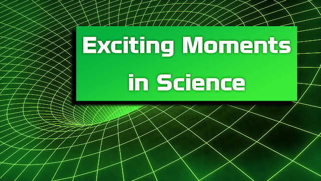 Exciting Moments in Science