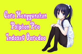 ✓ Cara Menggunakan Psiphon Pro Indosat Ooredoo