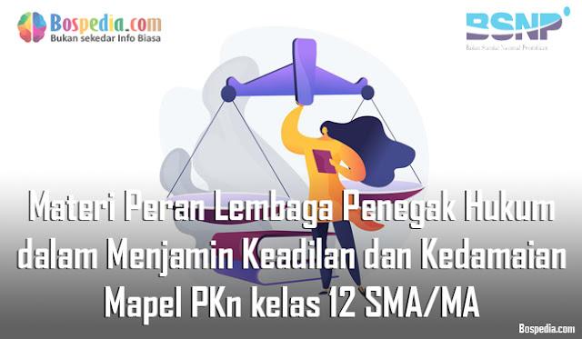 Materi Peran Lembaga Penegak Hukum dalam Menjamin Keadilan dan Kedamaian Mapel PKn kelas 12 SMA/MA