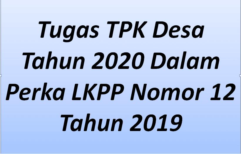 Berdasrkan Peraturan Lembaga Kebijakan Pengadaan Barang Tugas TPK Desa Tahun 2020 Menurut Perka LKPP Nomor 12 Tahun 2019