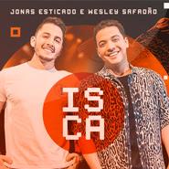 Isca – Jonas Esticado, Wesley Safadão