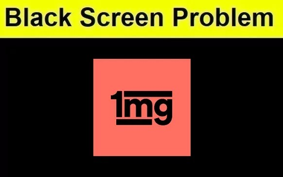 How to Fix 1mg Application Black Screen Problem Android & iOS