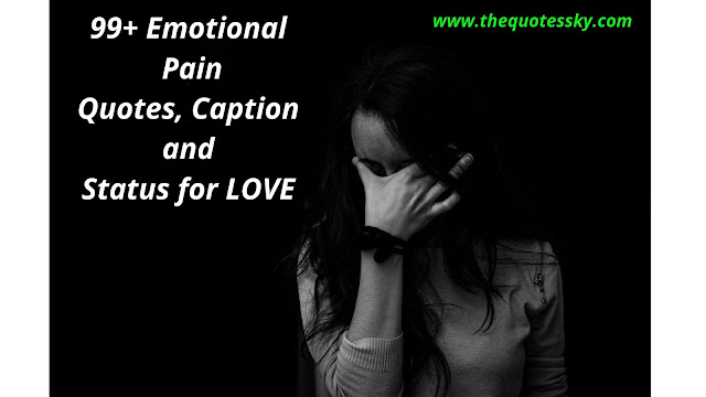99+ Emotional Pain Quotes, Caption and Status for LOVE