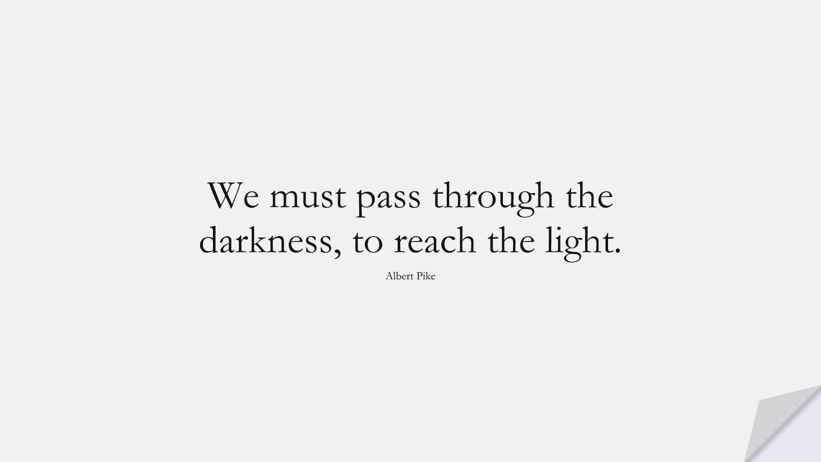 We must pass through the darkness, to reach the light. (Albert Pike);  #HopeQuotes