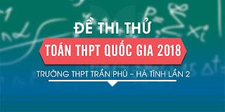 Đề thi thử THPT Quốc gia 2018 môn Toán trường THPT Trần Phú – Hà Tĩnh lần 2