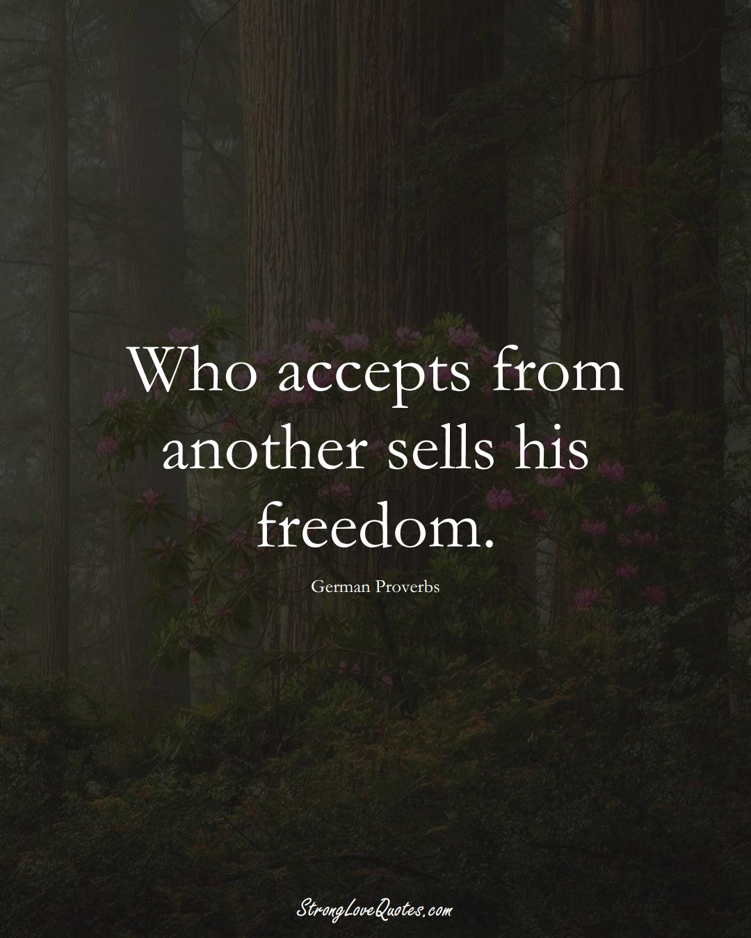 Who accepts from another sells his freedom. (German Sayings);  #EuropeanSayings