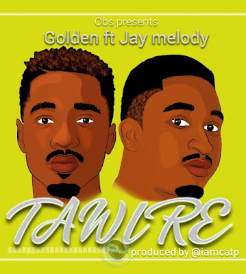 Audio | Golden Ft. Jay Melody - Tawire | Download Official Mp3