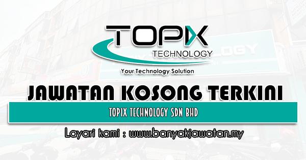 Jawatan Kosong 2021 di Topix Technology Sdn Bhd