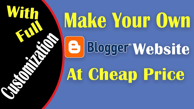 Make Your Own blogger site with full customization at cheap price