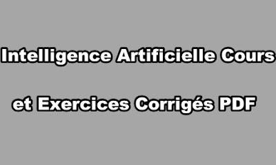 Intelligence Artificielle Cours et Exercices Corrigés PDF