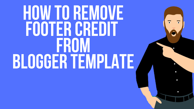 How to Remove Footer Credit / Copyright From Blogger Template Without Redirecting