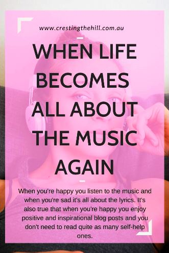 When you're happy you listen to the music and when you're sad it's all about the lyrics. It's also true that when you're happy you enjoy positive and inspirational blog posts and you don't need to read quite as many self-help ones. #midlife #positivity