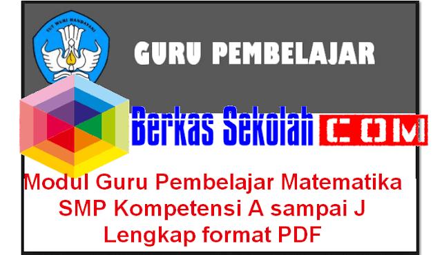 Modul Guru Pembelajar Matematika SMP Kompetensi A sampai J Lengkap format PDF