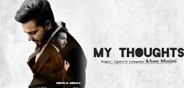 MY THOUGHTS LYRICS – KHAN BHAINI