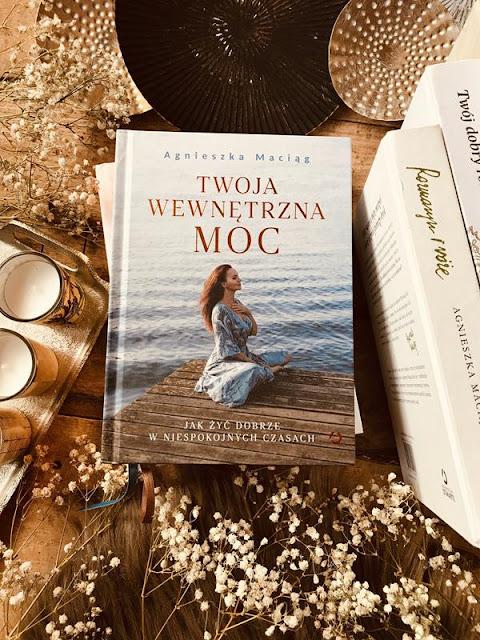 Agnieszka Maciąg, Twoja wewnętrzna moc. Jak żyć niespokojnie w tych trudnych czasach ?