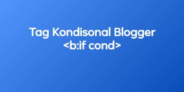 Cara Menggunakan Kode Tag Kondisional Blogger di Sidebar Widget