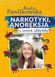 Narkotyki, anoreksja i inne sekrety - Beata Pawlikowska