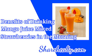 12 benefits of Drinking Mango Juice Mixed Strawberries in the Morning