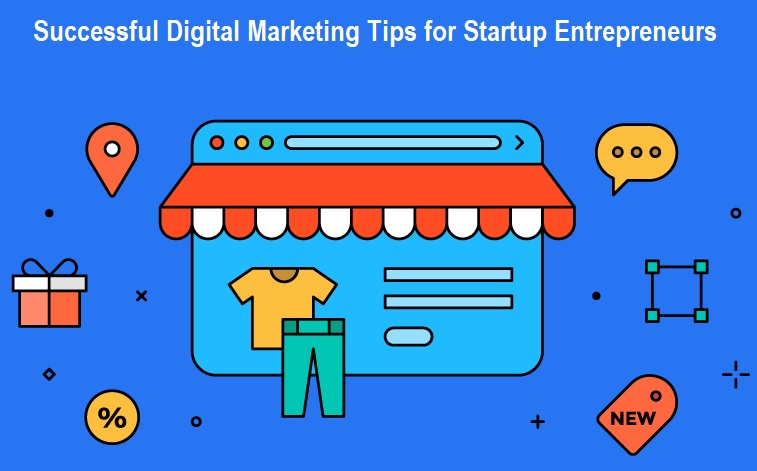Successful Digital Marketing Tips for Startup Entrepreneurs