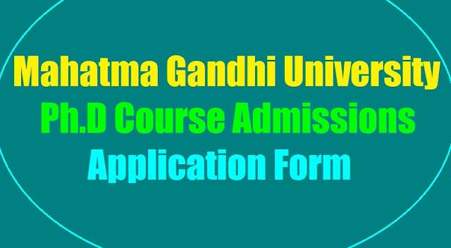 mahatma gandhi university ph.d course admissions 2019, last date to apply,mg university ph.d admissions,ph.d application form,selection list results