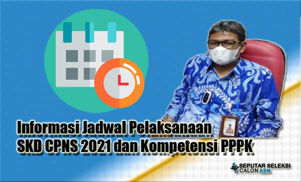 Informasi Jadwal Pelaksanaan SKD CPNS 2021 dan Kompetensi PPPK