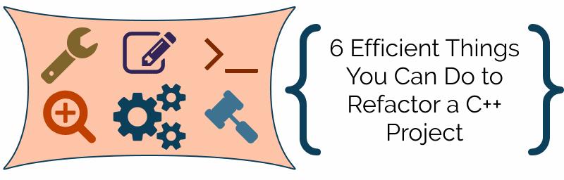 C++ Refactor Techniques