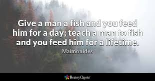 Don't Give Them Fish Instead Teach Them How To Fish